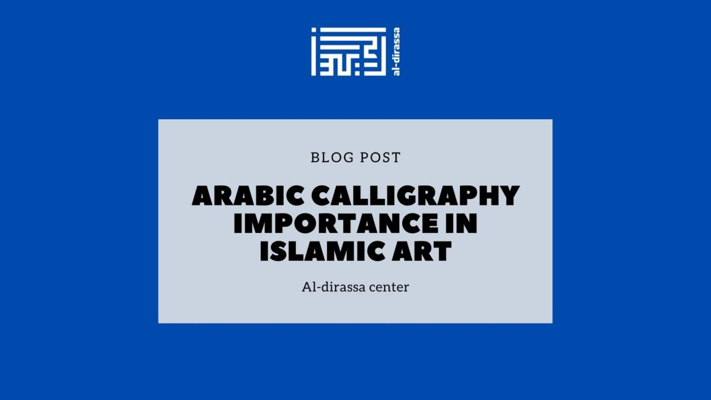 Arabic Calligraphy importance in Islamic Art