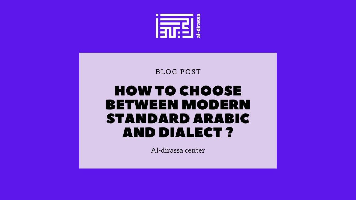 How to choose between Modern Standard Arabic and dialect