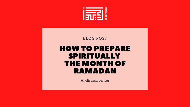 How to prepare spiritually the month of Ramadan