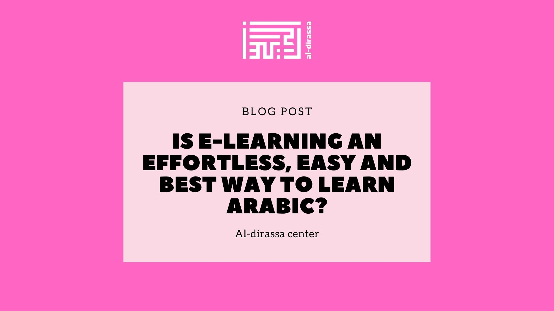 Is e-learning an effortless, easy and best way to learn Arabic