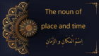 the noun of place and time - اِسْمُ الْمَكَانِ و الزَّمَانِ | Arabic free course