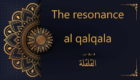 the vibration, resonance, al qalqala